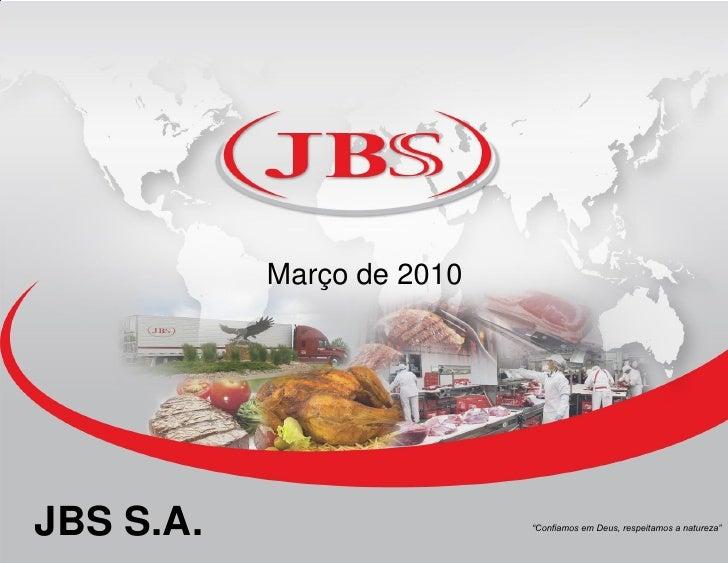 """Março de 2010     JBS S.A.         0                  0                            """"Confiamos em Deus, respeitamos a natur..."""