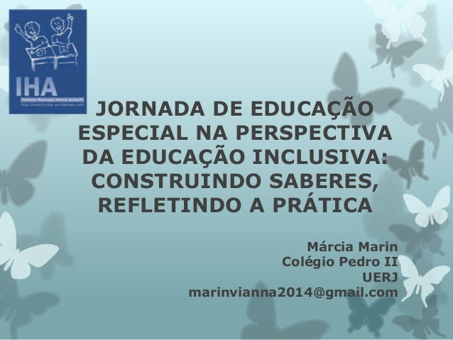 JORNADA DE EDUCAÇÃO  ESPECIAL NA PERSPECTIVA  DA EDUCAÇÃO INCLUSIVA:  CONSTRUINDO SABERES,  REFLETINDO A PRÁTICA  Márcia M...