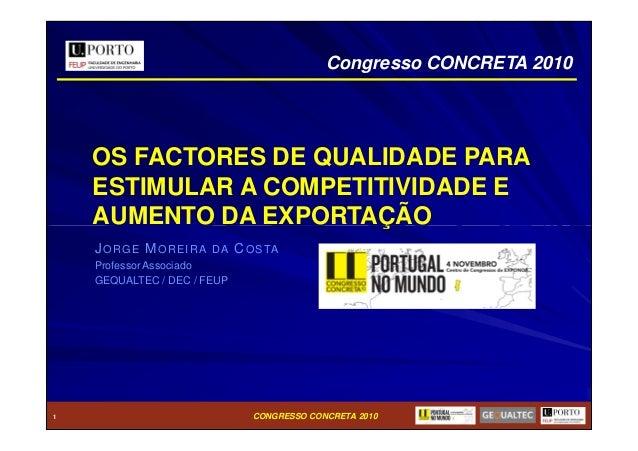 OS FACTORES DE QUALIDADE PARA ESTIMULAR A COMPETITIVIDADE E AUMENTO DA EXPORTAÇÃO Congresso CONCRETA 2010 CONGRESSO CONCRE...