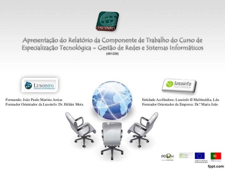 Apresentação do Relatório da Componente de Trabalho do Curso de Especialização Tecnológica – Gestão de Redes e Sistemas In...