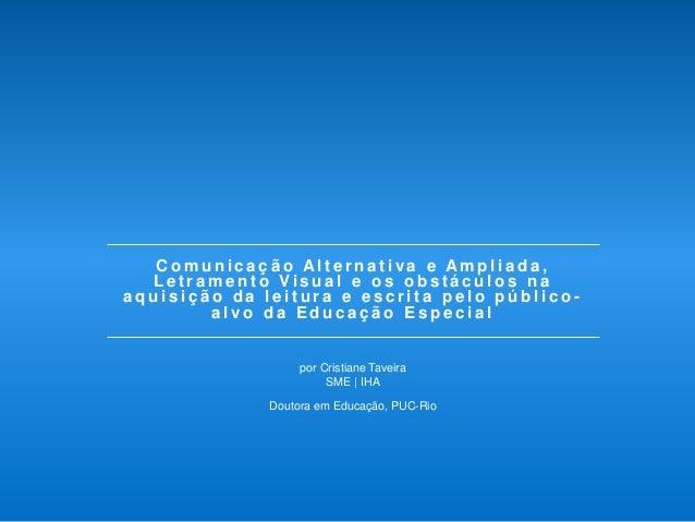 Comunicação Alternativa e Ampliada, Letramento Visual e os obstáculos na aquisição da leitura e escrita pelo público- alvo...