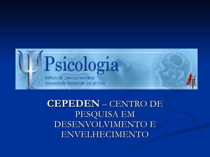 CEPEDEN  – CENTRO DE PESQUISA EM DESENVOLVIMENTO E ENVELHECIMENTO