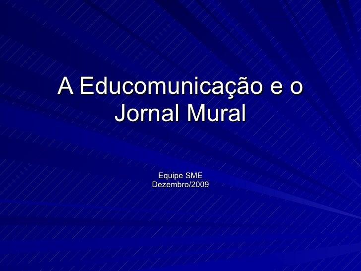 A Educomunicação e o Jornal Mural Equipe SME Dezembro/2009