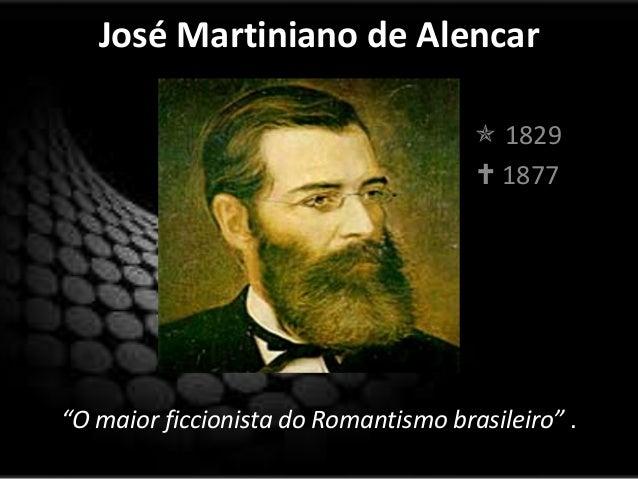 """José Martiniano de Alencar                                       1829                                       1877""""O maior..."""