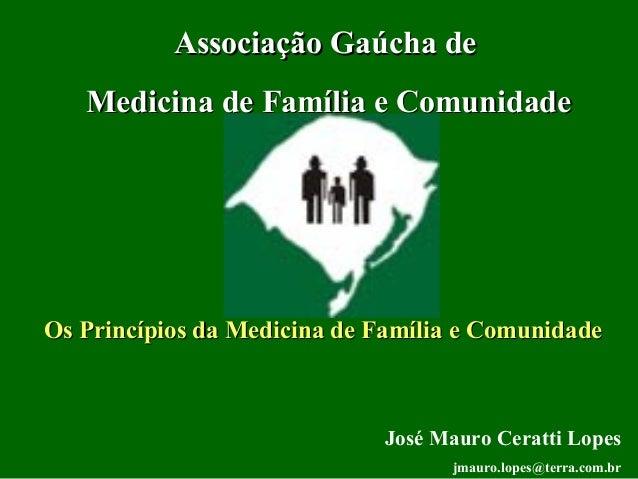 Associação Gaúcha deAssociação Gaúcha de Medicina de Família e ComunidadeMedicina de Família e Comunidade José Mauro Cerat...
