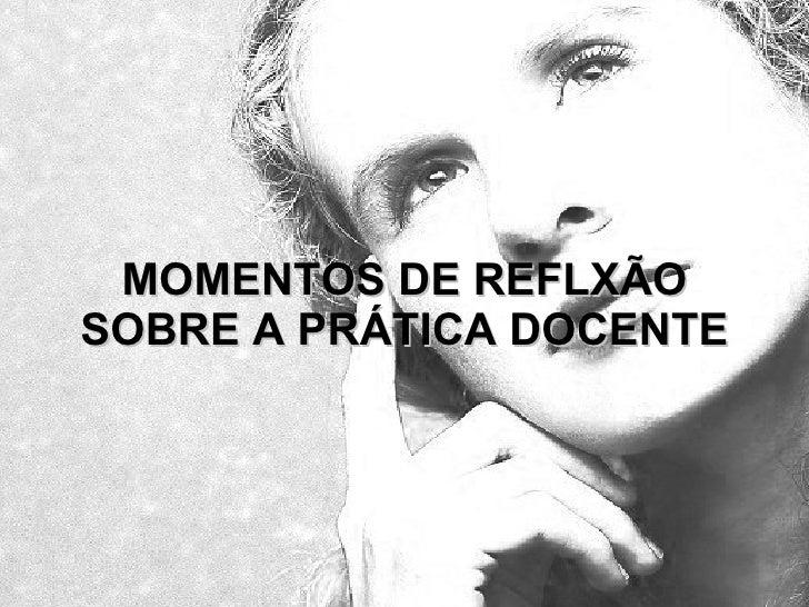 MOMENTOS DE REFLXÃO SOBRE A PRÁTICA DOCENTE