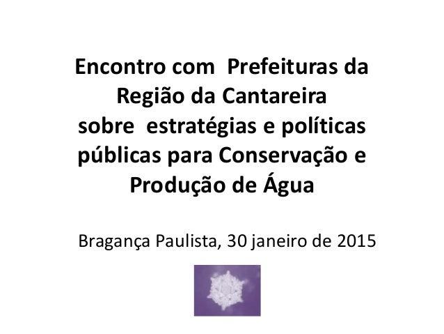 Encontro com Prefeituras da Região da Cantareira sobre estratégias e políticas públicas para Conservação e Produção de Águ...