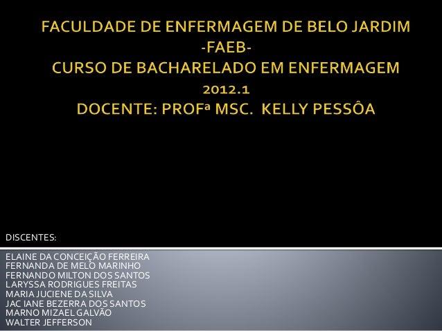 DISCENTES: ELAINE DA CONCEIÇÃO FERREIRA FERNANDA DE MELO MARINHO FERNANDO MILTON DOS SANTOS LARYSSA RODRIGUES FREITAS MARI...