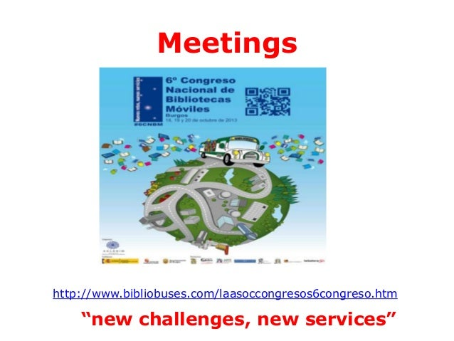 """Meetings  http://www.bibliobuses.com/laasoccongresos6congreso.htm  """"new challenges, new services"""""""