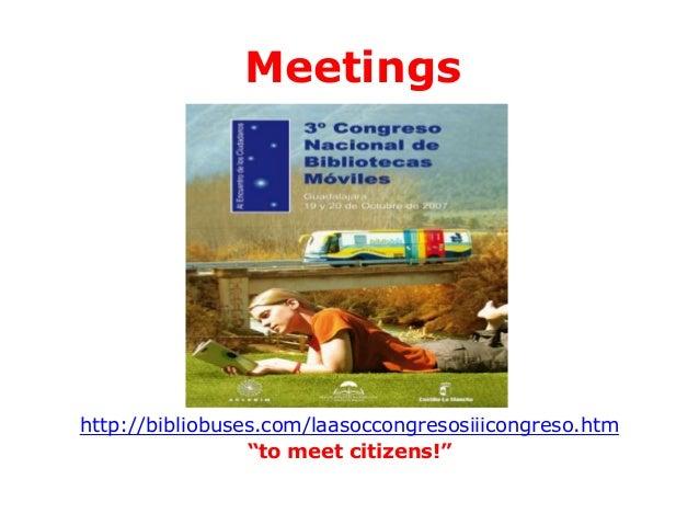 "Meetings  http://bibliobuses.com/laasoccongresosiiicongreso.htm ""to meet citizens!"""