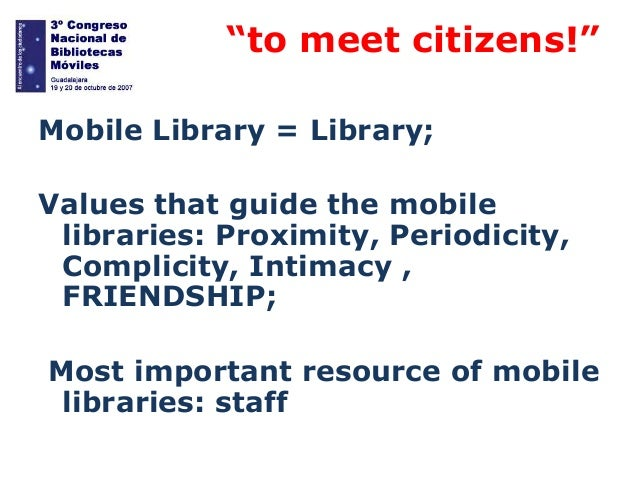 """""""  """"to meet citizens!""""  Mobile Library = Library; Values that guide the mobile libraries: Proximity, Periodicity, Complic..."""