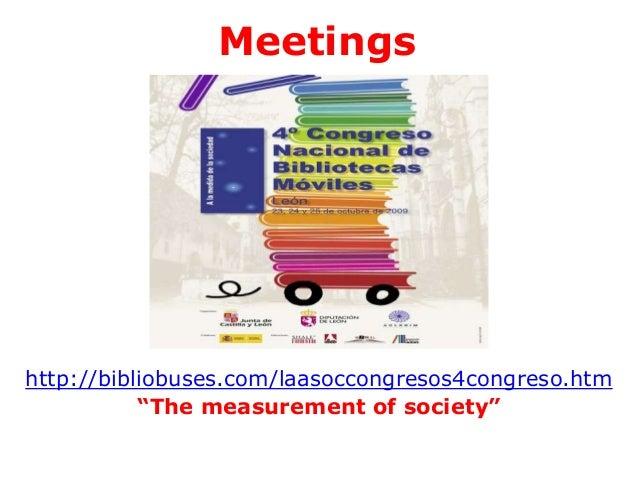 "Meetings  http://bibliobuses.com/laasoccongresos4congreso.htm ""The measurement of society"""