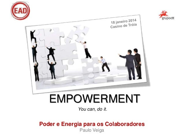 EMPOWERMENT You can, do it.  Poder e Energia para os Colaboradores Paulo Veiga