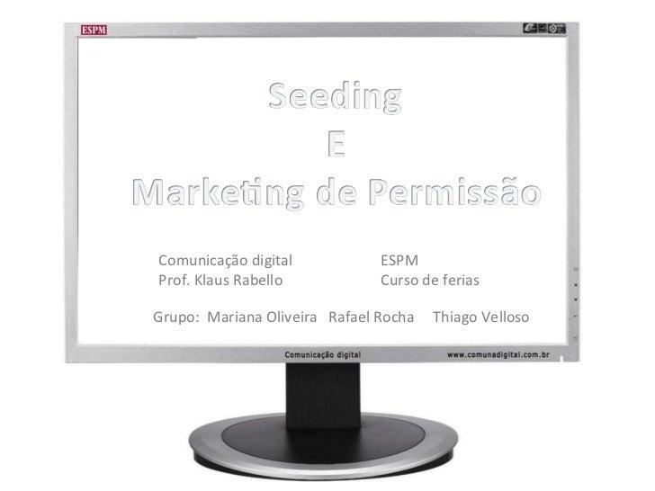 Comunicação digital Prof. Klaus Rabello Grupo:  Mariana Oliveira  Rafael Rocha  Thiago Velloso ESPM Curso de ferias