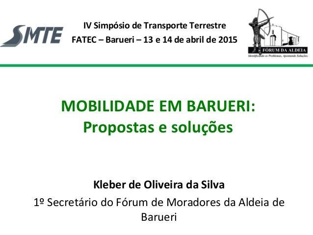 MOBILIDADE EM BARUERI: Propostas e soluções Kleber de Oliveira da Silva 1º Secretário do Fórum de Moradores da Aldeia de B...