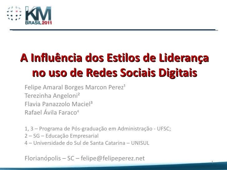 A Influência dos Estilos de Liderança no uso de Redes Sociais Digitais Felipe Amaral Borges Marcon Perez¹ Terezinha Angelo...