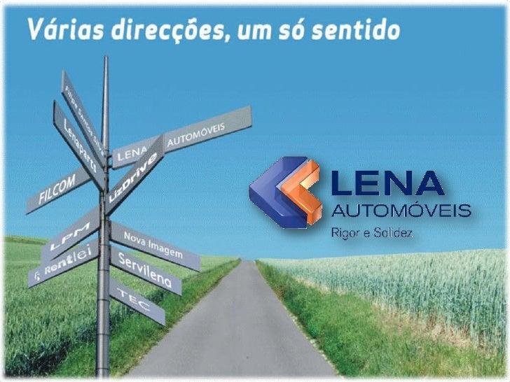 1. Lena Automóveis – a holding  2. Lenaparts – Comércio de Peças  3. LPM – Peugeot, Alfa Romeo e Lancia  4. LizDrive – For...