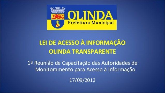 LEI DE ACESSO À INFORMAÇÃO OLINDA TRANSPARENTE 1ª Reunião de Capacitação das Autoridades de Monitoramento para Acesso à In...