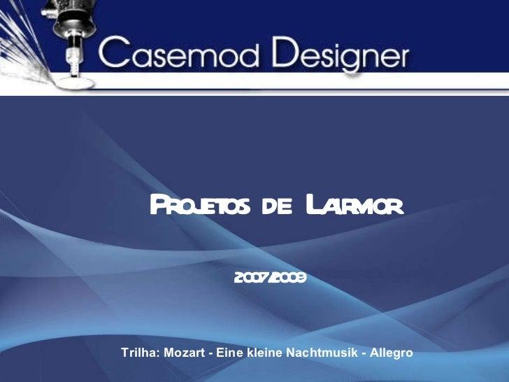 Projetos  de  Lairmor 2007/2009 Trilha:   Mozart - Eine kleine Nachtmusik - Allegro