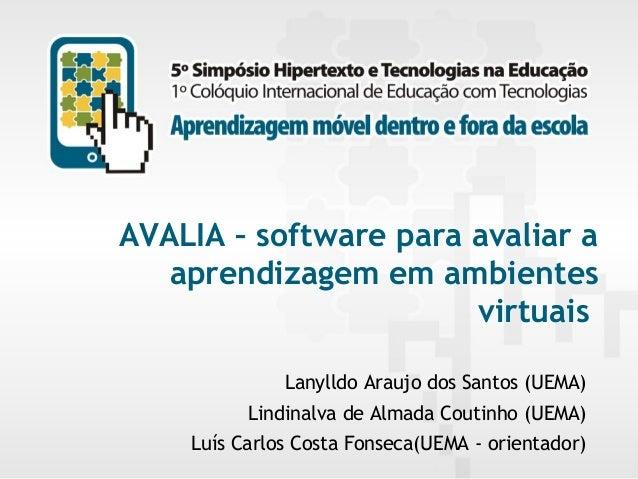 AVALIA – software para avaliar a aprendizagem em ambientes virtuais Lanylldo Araujo dos Santos (UEMA) Lindinalva de Almada...