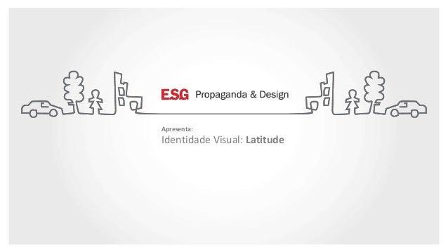 Apresenta:  Identidade Visual: Latitude