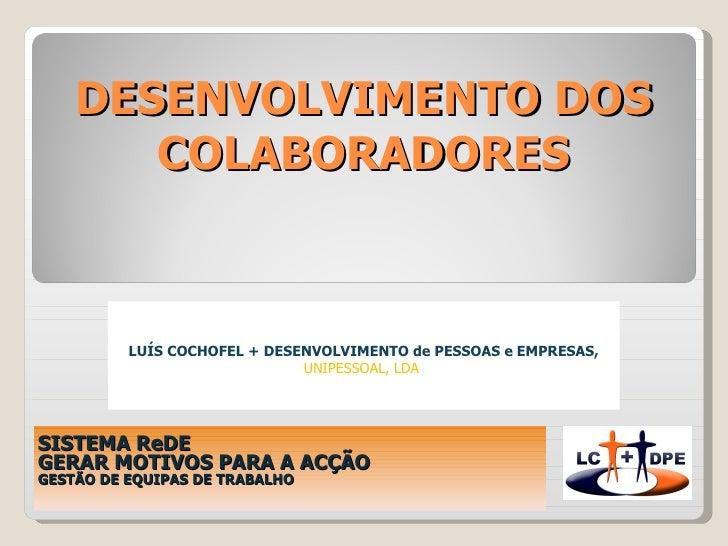 DESENVOLVIMENTO DOS COLABORADORES SISTEMA ReDE GERAR MOTIVOS PARA A ACÇÃO GESTÃO DE EQUIPAS DE TRABALHO LUÍS COCHOFEL + DE...