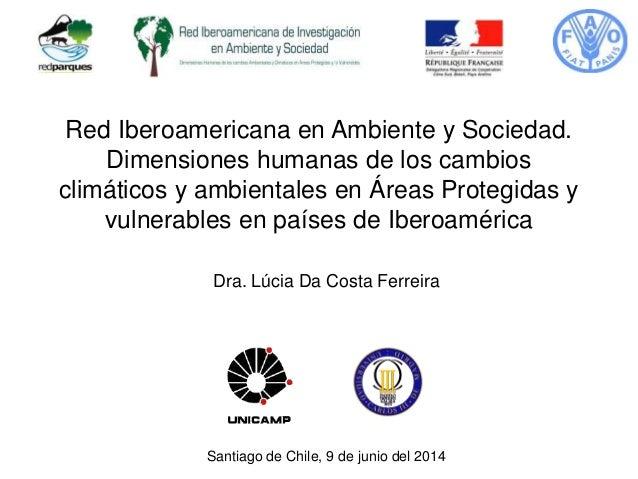 Red Iberoamericana en Ambiente y Sociedad. Dimensiones humanas de los cambios climáticos y ambientales en Áreas Protegidas...