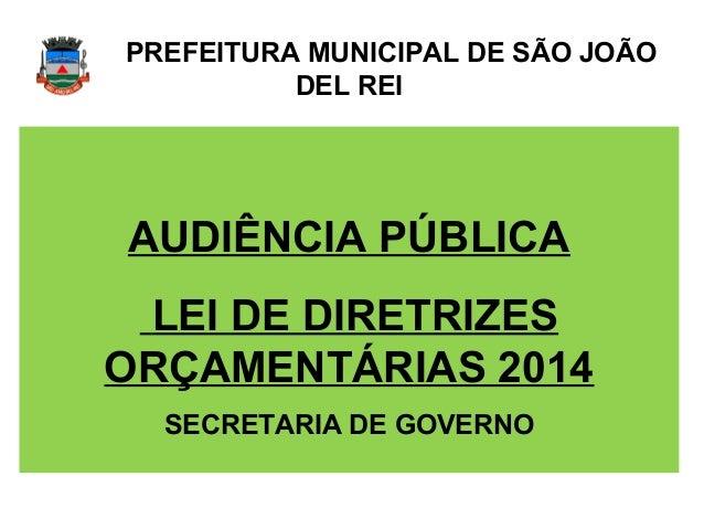 PREFEITURA MUNICIPAL DE SÃO JOÃO          DEL REIAUDIÊNCIA PÚBLICA LEI DE DIRETRIZESORÇAMENTÁRIAS 2014  SECRETARIA DE GOVE...