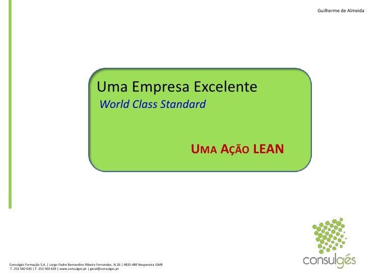 Guilherme de Almeida<br />Uma Empresa Excelente World Class Standard <br />Uma Ação LEAN<br />Consulgés Formação S.A. | La...