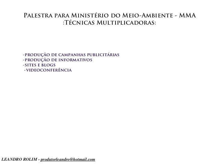 Palestra para Ministério do Meio-Ambiente - MMA                     :Técnicas Multiplicadoras:         -produção de campan...