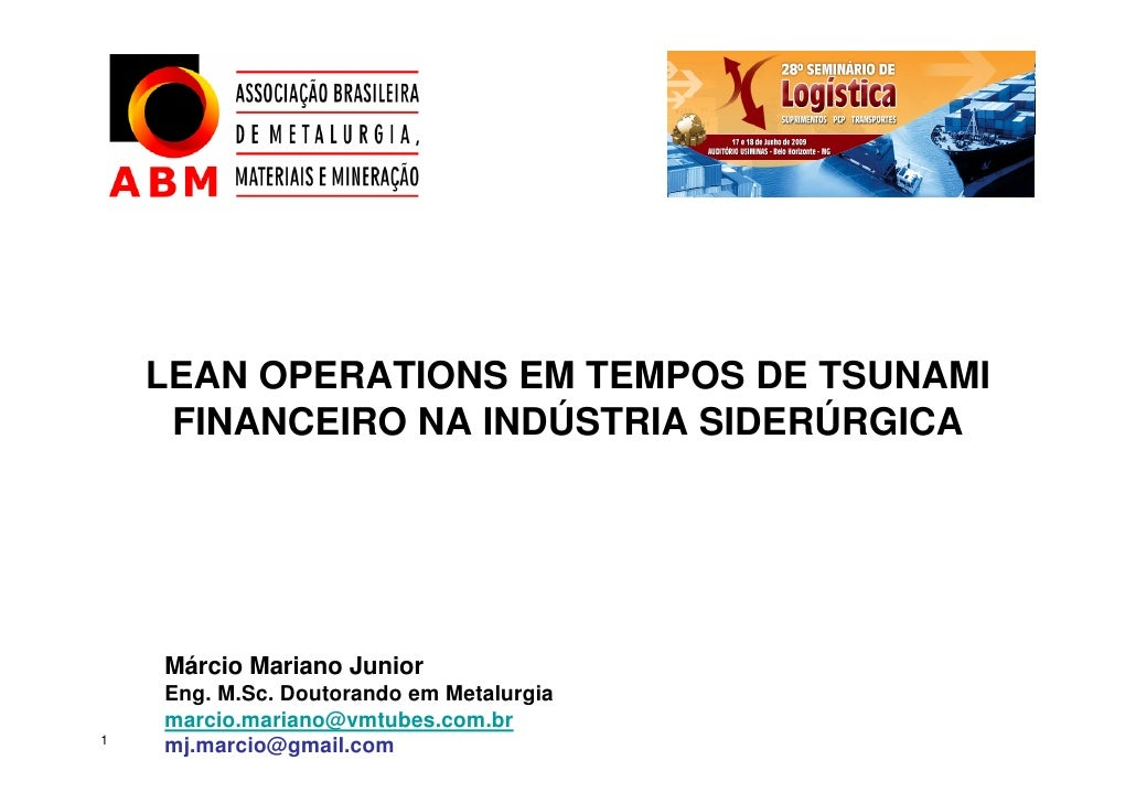 LEAN OPERATIONS EM TEMPOS DE TSUNAMI      FINANCEIRO NA INDÚSTRIA SIDERÚRGICA         Márcio Mariano Junior     Eng. M.Sc....