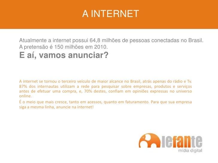 A INTERNET<br />Atualmente a internet possui 64,8 milhões de pessoas conectadas no Brasil. A pretensão é 150 milhões em 20...