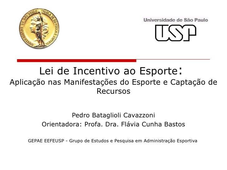 Lei de Incentivo ao Esporte :  Aplicação nas Manifestações do Esporte e Captação de Recursos Pedro Bataglioli Cavazzoni Or...