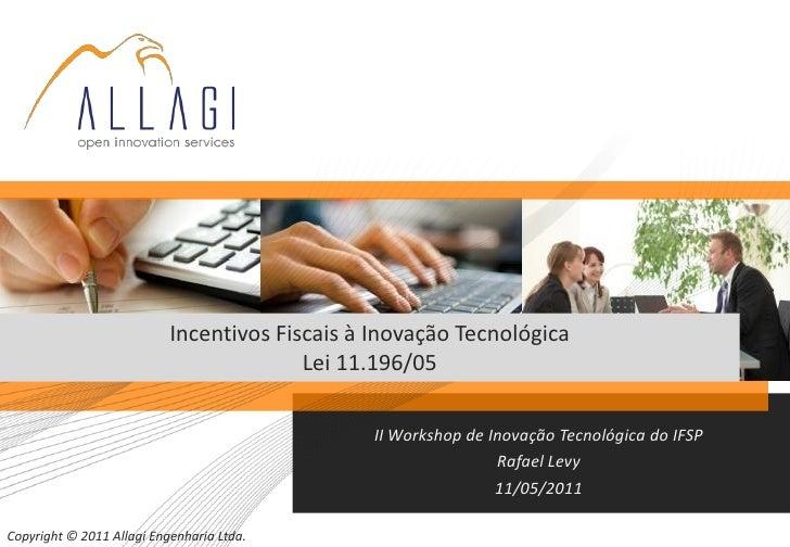 Incentivos Fiscais à Inovação Tecnológica                                         Lei 11.196/05                           ...