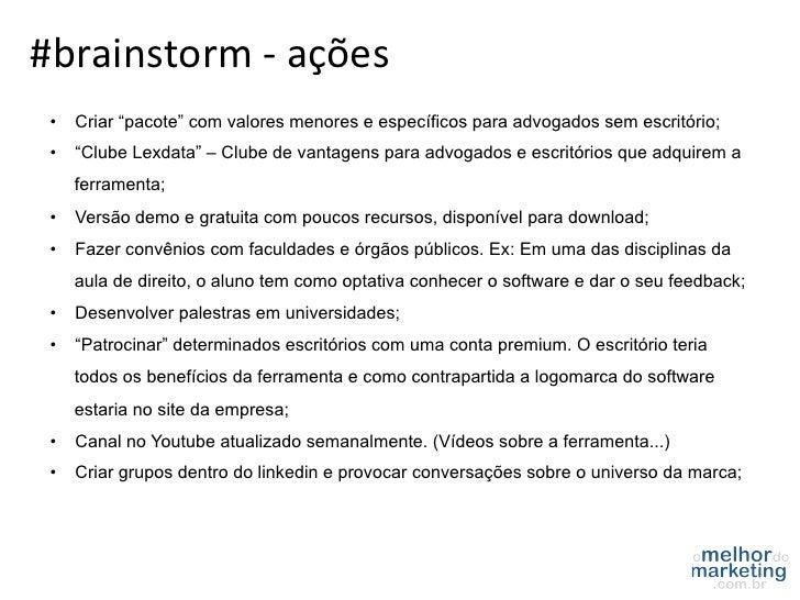 """#brainstorm -‐ ações  • Criar """"pacote"""" com valores menores e específicos para advogados sem escritório; • """"Clube ..."""