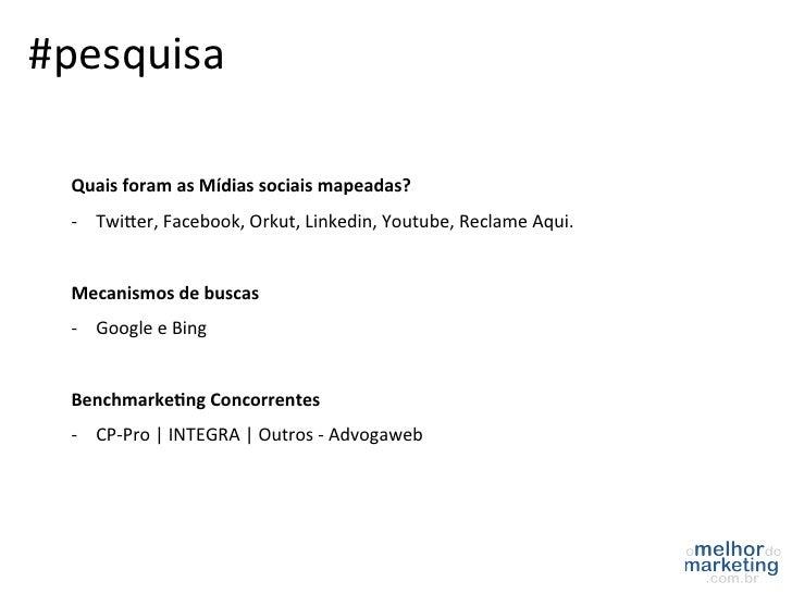 #pesquisa   Quais foram as Mídias sociais mapeadas?   -‐ Twi`er, Facebook, Orkut, Linkedin, Youtub...