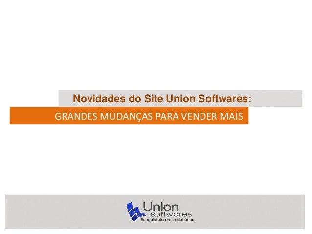 Novidades do Site Union Softwares: GRANDES MUDANÇAS PARA VENDER MAIS
