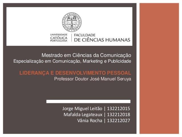 Mestrado em Ciências da ComunicaçãoEspecialização em Comunicação, Marketing e Publicidade  LIDERANÇA E DESENVOLVIMENTO PES...