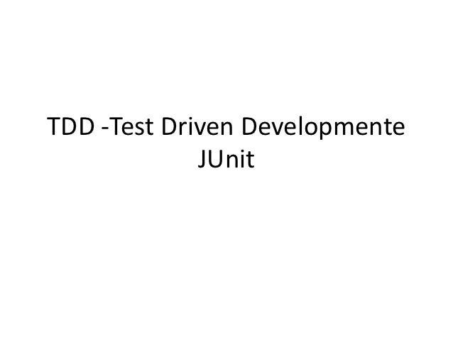 TDD -Test Driven Developmente             JUnit