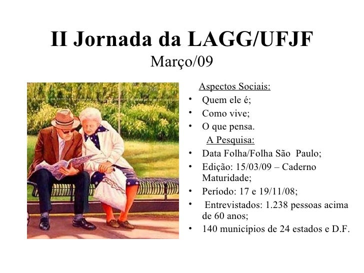 II Jornada da LAGG/UFJF Março/09 <ul><li>Aspectos Sociais: </li></ul><ul><li>Quem ele é; </li></ul><ul><li>Como vive; </li...