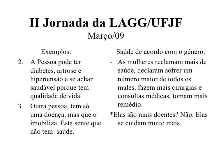 II Jornada da LAGG/UFJF Março/09 <ul><li>Exemplos: </li></ul><ul><li>A Pessoa pode ter diabetes, artrose e hipertensão e s...