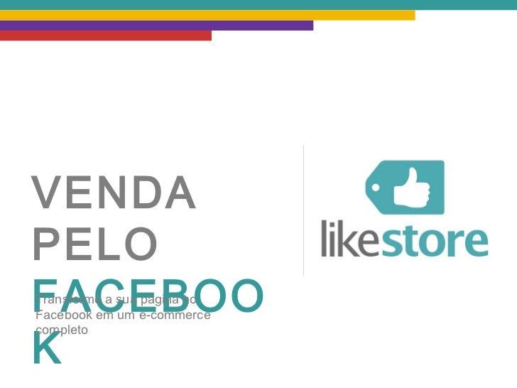 VENDA PELO FACEBOOK Transforme a sua página no Facebook em um e-commerce completo