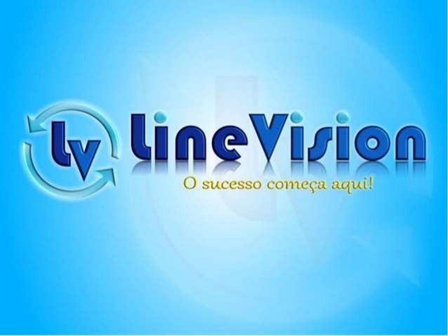 EMPRESA LINE VISION Sede da empresa localizada na Flórida - EUA Completa estrutura de suporte aos afiliados e clientes Com...