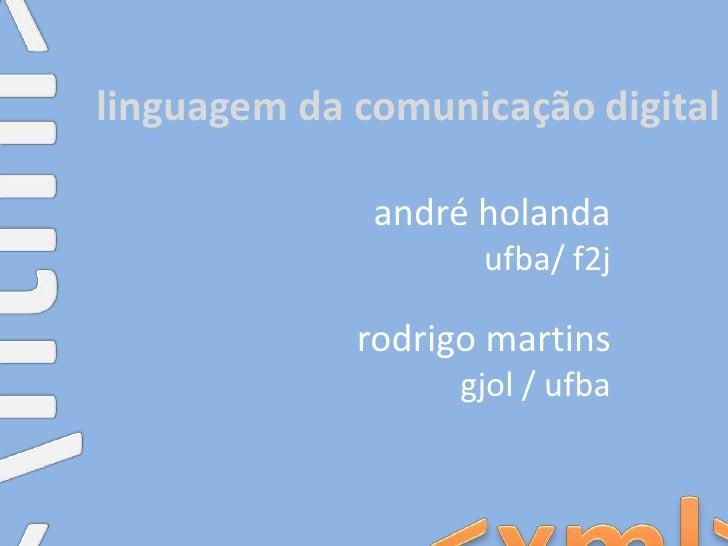 linguagem da comunicação digital<br /><html><br />andréholanda<br />ufba/ f2j<br />rodrigo martins<br />gjol / ufba<br /><...