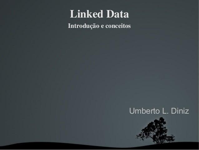 LinkedDataIntroduçãoeconceitos                     Umberto L. Diniz