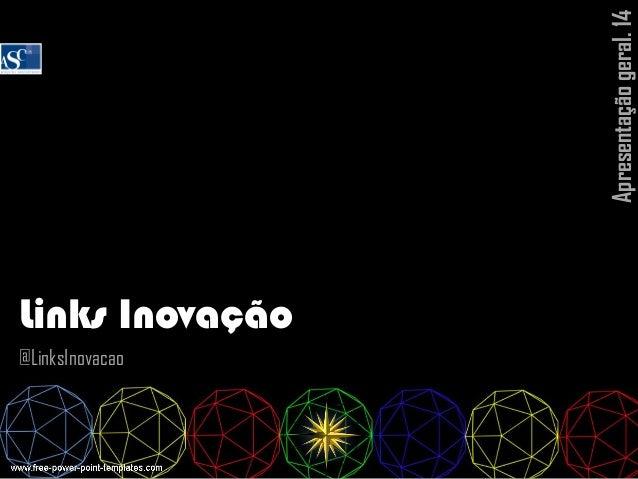 Links Inovação @LinksInovacao Apresentaçãogeral.14