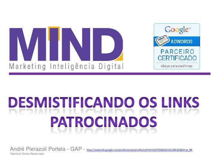 André Pierazoli Portela - GAP - https://adwords.google.com/professionals/profile/ind?id=010276580261421285353&hl=pt_BR*Nen...