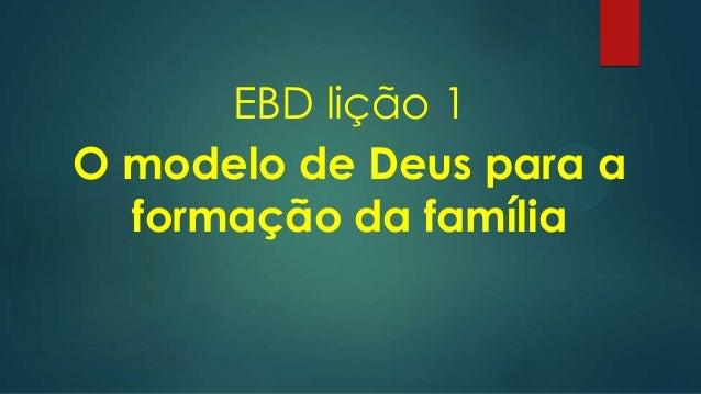 EBD lição 1 O modelo de Deus para a formação da família