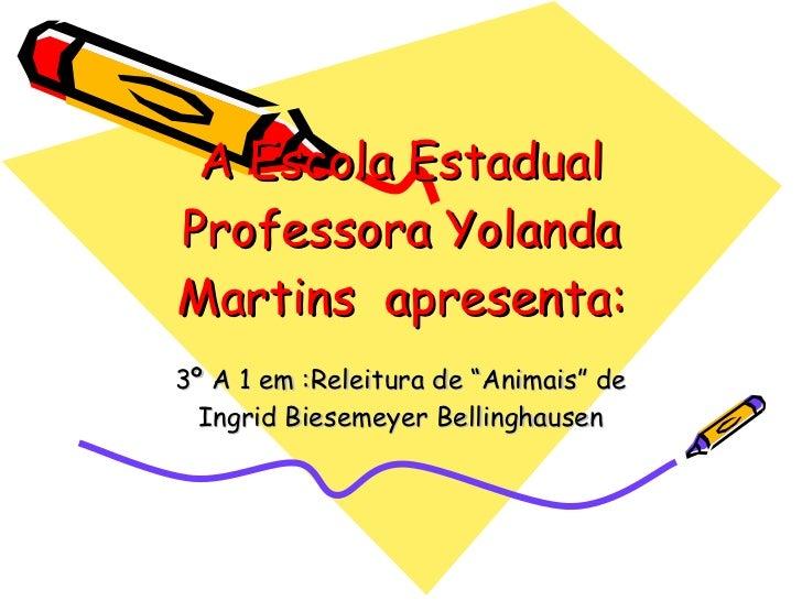 """A Escola Estadual Professora Yolanda Martins  apresenta: 3º A 1 em :Releitura de """"Animais"""" de Ingrid Biesemeyer Bellinghau..."""
