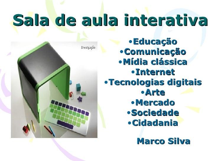 Sala de aula interativa                •Educação              •Comunicação              •Mídia clássica                 •I...